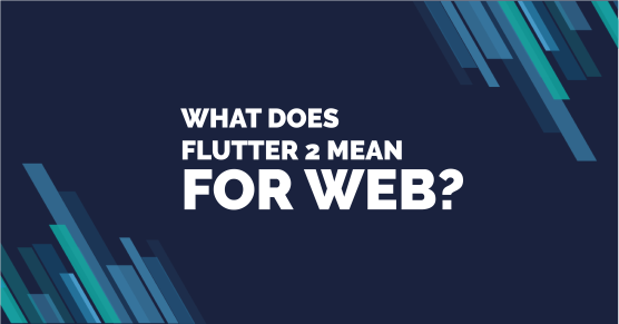 What Flutter 2 Means for Web
